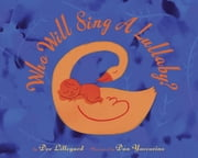 Who Will Sing a Lullaby? ebook by Dee Lillegard,Dan Yaccarino