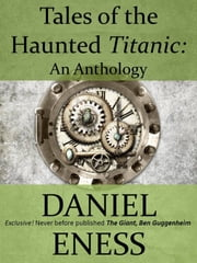 Tales of the Haunted Titanic ebook by Daniel Eness