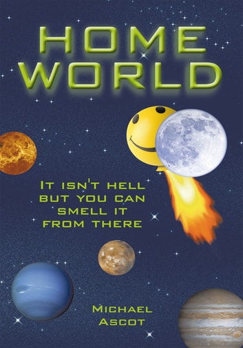 Home World - It isn't hell but you can smell it from there ebook by Michael Ascot