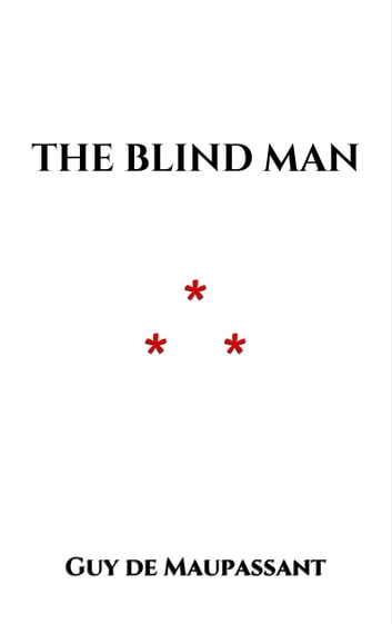 The Blind Man ebook by Guy de Maupassant