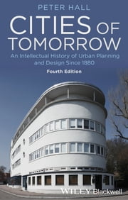 Cities of Tomorrow - An Intellectual History of Urban Planning and Design Since 1880 ebook by Peter Hall