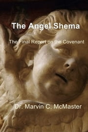 The Angel Shema - The Final Report on the Covenant ebook by Dr. Marvin C. McMaster