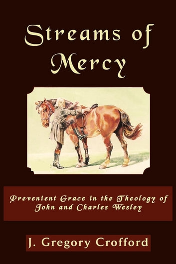 Streams Of Mercy Prevenient Grace In The Theology Of John And