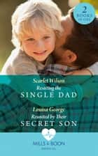 Resisting The Single Dad: Resisting the Single Dad / Reunited by Their Secret Son (Mills & Boon Medical) ebook by Scarlet Wilson, Louisa George