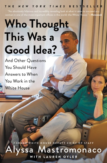 Who Thought This Was a Good Idea? - And Other Questions You Should Have Answers to When You Work in the White House ebook by Alyssa Mastromonaco