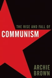 The Rise and Fall of Communism ebook by Archie Brown