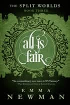 All is Fair - The Split Worlds - Book Three ebook by Emma Newman