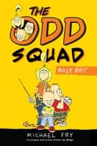 Odd Squad,The: Bully Bait ebook by Michael Fry