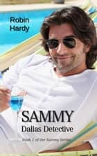Sammy: Dallas Detective - Book 1 in the Sammy Series ebook by Robin Hardy