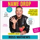 Name Drop - The Really Good Celebrity Stories I Usually Only Tell at Happy Hour audiobook by Ross Mathews