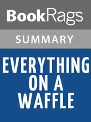 Everything on a Waffle by Polly Horvath Summary & Study Guide ebook by BookRags