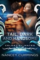 Tail, Dark and Handsome: Celestial Mates ebook by Nancey Cummings