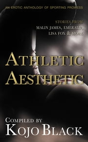 The Athletic Aesthetic - Five Erotic Tales of Sporting Prowess ebook by Vanessa Wu,Emerald,Lisa Fox,Lexie Bay,Kojo Black,Malin James