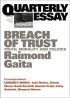 Quarterly Essay 16 Breach of Trust - Truth, Morality and Politics ebook by Raimond Gaita