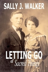 Letting Go of Sacred Things ebook by Sally J. Walker