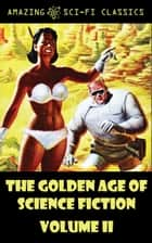 The Golden Age of Science Fiction - Volume II ebook by Robert Sheckley, Jack Huekels, Neil R. Jones,...