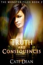Truth and Consequences (The Monster Files Book 2) ebook by Cate Dean
