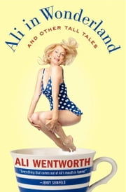 Ali in Wonderland - And Other Tall Tales ebook by Ali Wentworth