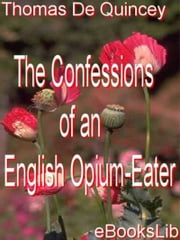 The Confessions of an English Opium-Eater ebook by Thomas De Quincey