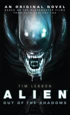 Alien: Out of the Shadows ebook by Tim Lebbon