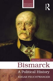 Bismarck - A Political History ebook by Edgar Feuchtwanger