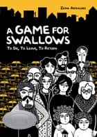 A Game for Swallows - To Die, To Leave, To Return ebook by Zeina Abirached, Zeina Abirached