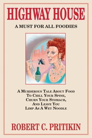 Highway House: A Must For All Foodies ebook by Robert C. Pritikin