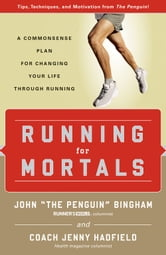 Running for Mortals: A Commonsense Plan for Changing Your Life Through Running - A Commonsense Plan for Changing Your Life through Running ebook by John Bingham,Jenny Hadfield