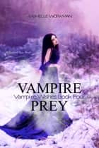 Blood and Snow 11: Vampire Prey: Vampire Wishes Book Four ebooks by RaShelle Workman