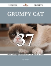 Grumpy Cat 37 Success Secrets - 37 Most Asked Questions On Grumpy Cat - What You Need To Know ebook by Rita Madden