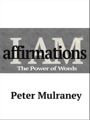 I Am Affirmations - The Power of Words ebook by Peter Mulraney