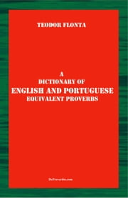 A Dictionary of English and Portuguese Equivalent Proverbs ebook by Teodor Flonta