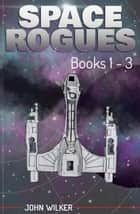 Space Rogues Omnibus 1 - Books 1-3 eBook by John Wilker