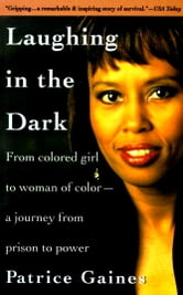 Laughing in the Dark - From Colored Girl to Woman of Color--A Journey From Prison to Power ebook by Patrice Gaines