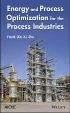 Energy and Process Optimization for the Process Industries ebook by Frank (Xin X.) Zhu