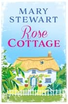 Rose Cottage eBook by Mary Stewart