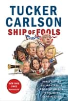 Ship of Fools - How a Selfish Ruling Class Is Bringing America to the Brink of Revolution ekitaplar by Tucker Carlson