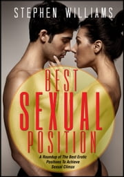 Best Sexual Position: A Roundup of The Best Erotic Positions To Achieve Sexual Climax ebook by Stephen Williams