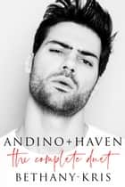 Andino + Haven: The Complete Duet ebook by Bethany-Kris