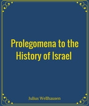 Prolegomena to the History of Israel ebook by Julius Wellhausen