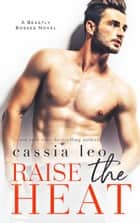 Raise the Heat - A Forbidden Boss Romance ebook by Cassia Leo