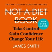 Not a Diet Book: Take Control. Gain Confidence. Change Your Life. audiobook by James Smith