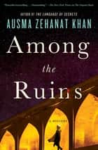 Among the Ruins ebook by Ausma Zehanat Khan
