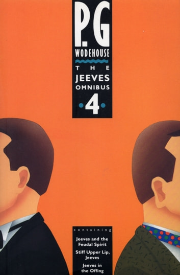 The Jeeves Omnibus - Vol 4 - (Jeeves & Wooster) ebook by P.G. Wodehouse