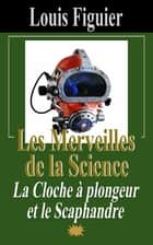 Les Merveilles de la science/La Cloche à plongeur et le Scaphandre ebook by Louis Figuier