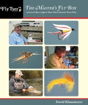 Master's Fly Box - America's Best Anglers Share Their Favorite Trout Flies ebook by David Klausmeyer