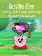 Kirby Star Allies Strategy Guide & Game Walkthrough, Tips, Tricks, and More! ebook by AMY