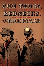 Gun Thugs, Rednecks, and Radicals - A Documentary History of the West Virginia Mine Wars ebook by David Alan Corbin