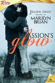 Passion's Glow ebook by Marilyn Brian,Jillian Dagg