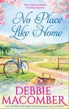 No Place Like Home ebook by Debbie Macomber
